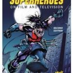 The Encyclopedia Of Superheroes On Film And Television: Second Edition by John Kenneth Muir.