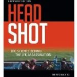 Head Shot: The Science Behind The JFK Assassination: Expanded Edition by G. Paul Chambers.