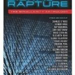 Digital Rapture: The Singularity Anthology edited by James Patrick Kelly & John Kessel (book review).