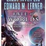 Fate Of Worlds (Fleet Of Worlds book 5) by Larry Niven and Edward M. Lerner (book review)