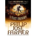 A Feast Unknown (A Wold Newton novel) by Philip José Farmer	(book review).