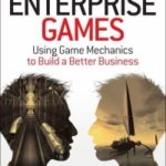Enterprise Games: Using Games Mechanics To Build A Better Business by Michael Hugos (book review).