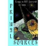 Primal Sources: Essays On H.P. Lovecraft by ST Joshi (book review).