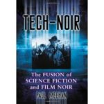 Tech-Noir: The Fusion Of Science Fiction And Film Noir by Paul Meehan (book review).