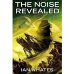 The Noise Revealed by Ian Whates (book review).