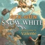 Six-Gun Snow White by Catherynne M. Valente (book review).
