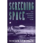 Screening Space: The American Science Fiction Film by Vivian Sobchack (book review).