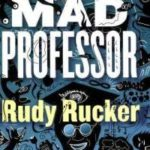 Mad Professor: The Uncollected Short Stories Of Rudy Rucker by Rudy Rucker(book review)