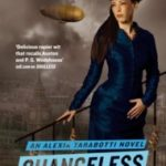 Changeless (The Parasol Protectorate: Book The Second) by Gail Carriger	(book review).