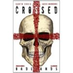 Crossed: Volume 4: Badlands by Garth Ennis, Jacen Burrows, Jamie Delano and Leandro Rizzo (graphic novel review).