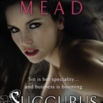 Succubus Revealed (book 6) by Richelle Mead (book review).