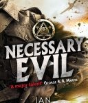 Necessary Evil (The Milkweed Triptych novels book 3) by Ian Tregillis	(book review).