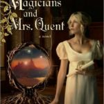 The Magicians And Mrs. Quent (Mrs. Quent Trilogy Book 1) by Galen Beckett (book review).