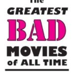 The Greatest Bad Movies Of All Time by Phil Hall	(book review).