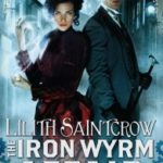 The Iron Wyrm Affair (Bannon & Clare book 1) by Lilith SaintCrow (book review).