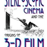 Stereoscopic Cinema And The Origins Of The 3D Film 1838-1952 by Ray Zone (book review).