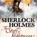 Sherlock Holmes – The Stuff Of Nightmares by James Lovegrove (book review).