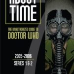 About Time: The Unauthorised Guide To Doctor Who: 2005-2006 Series 1 & 2 by Tat Wood (book review).