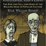 American Zombie Gothic: The Rise And Fall (And Rise) Of The Walking Dead In Popular Culture by Kyle William Bishop     (book review)