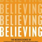 Believing: The Neuroscience Of Fantasies, Fears And Convictions by Michael McGuire (book review).