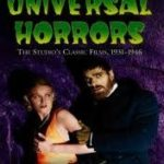 Universal Horrors: The Studio's Classic Films, 1931-1946 by Tom Weaver, Michael Brunas and John Brunas (book review).