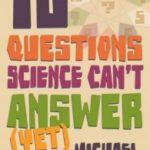 10 Questions Science Can't Answer (Yet) by Michael Hanlon (book review).