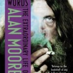 Magic Words: The Extraordinary Life of Alan Moore by Lance Parkin (book review).