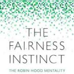 The Fairness Instinct: The Robin Hood Mentality And Our Biological Nature by L. Sun (book review).