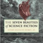 The Seven Beauties Of Science Fiction by Istvan Csicsery-Ronay, Jr. (book review).