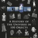 Doctor Who: A History Of The Universe In 100 Objects by James Goss and Steve Tribe (book review).