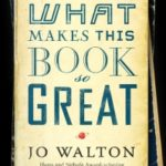 What Makes This Book So Great by Jo Walton (book review).