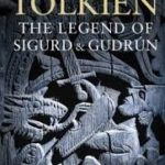 The Legend Of Sigurd And Gudrún by JRR Tolkien (edited by Christopher Tolkien) (book review).