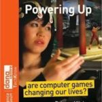 Powering Up: Are Computer Games Changing Our Lives by Rebecca Mileham (book review).