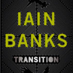 Transition by Iain M. Banks (book review).