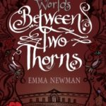 Between Two Thorns (Split Worlds book 1) by Emma Newman (book review).