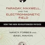 Faraday, Maxwell And The Electromagnetic Field by Nancy Forbes and Basil Mahon (book review).