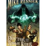 The Doctor And The Rough Rider (A Weird West Tale book 3) by Mike Resnick (book review).