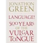 Language! 500 Years Of The Vulgar Tongue by Jonathon Green (book review).