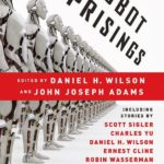 Robot Uprisings edited by Daniel H. Wilson and John Joseph Adams (book review).