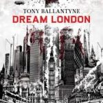 Dream London by Tony Ballantyne (book review).