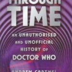 Through Time: An Unauthorised and Unofficial History of Doctor Who by Andrew Cartmel (book review).