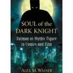 Soul Of The Dark Knight by Alex M. Wainer (book review).