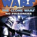 Star Wars: The Clone Wars: No Prisoners by Karen Traviss (book review).