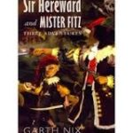Sir Hereward And Mister Fitz: Three Adventures by Garth Nix (book review).