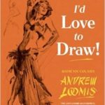 I'd Love To Draw by Andrew Loomis (book review).
