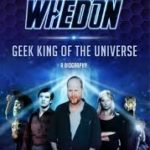 Joss Whedon: Geek King Of The Universe – A Biography by Amy Pascale (book review).