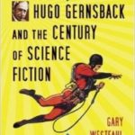 Hugo Gernsback And The Century Of Science Fiction by Gary Westfahl (book review).