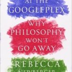 Plato At The Googleplex: Why Philosophy Won't Go Away by Rebecca Newberger Goldstein (book review).