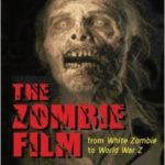 The Zombie Film: From White Zombie To World War Z by Alain Silver and James Ursini (book review).