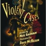 Violent Cases writer by Neil Gaiman and illustrated by Dave McKean (graphic novel).